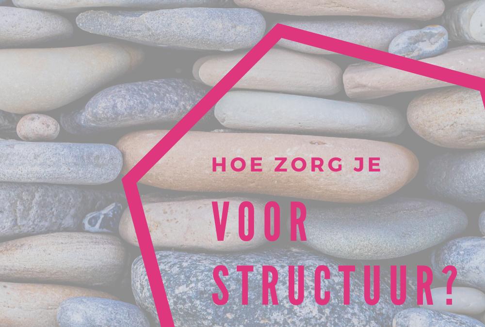 Hoe zorg je voor structuur?